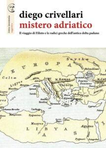 """""""Mistero Adriatico – Il viaggio di Filisto e le radici greche dell'antico delta padano"""""""